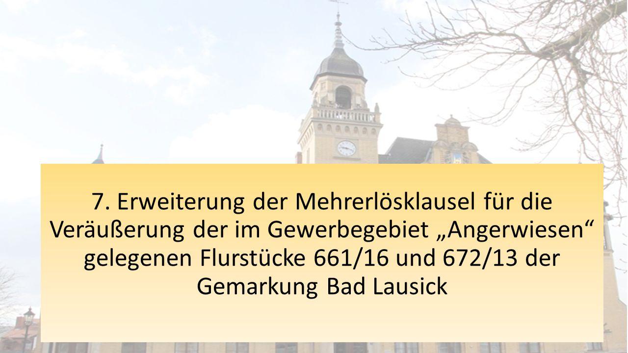 """7. Erweiterung der Mehrerlösklausel für die Veräußerung der im Gewerbegebiet """"Angerwiesen"""" gelegenen Flurstücke 661/16 und 672/13 der Gemarkung Bad La"""