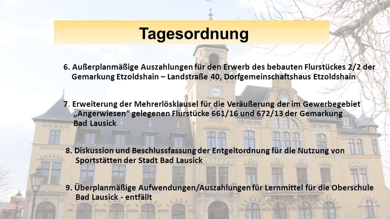 Tagesordnung 6. Außerplanmäßige Auszahlungen für den Erwerb des bebauten Flurstückes 2/2 der Gemarkung Etzoldshain – Landstraße 40, Dorfgemeinschaftsh