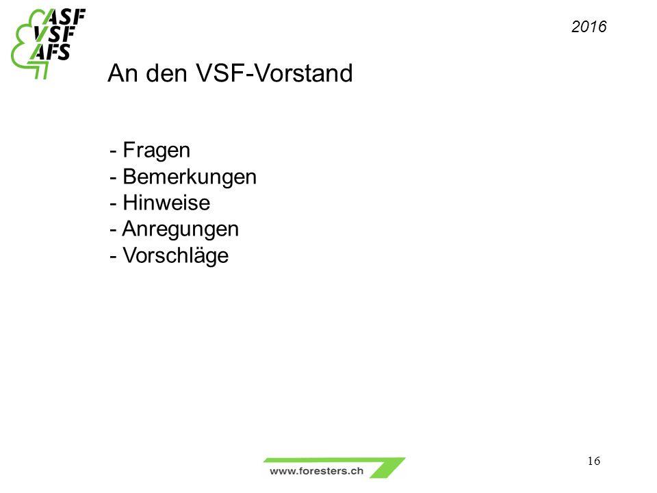 - Fragen - Bemerkungen - Hinweise - Anregungen - Vorschläge 16 2016 An den VSF-Vorstand