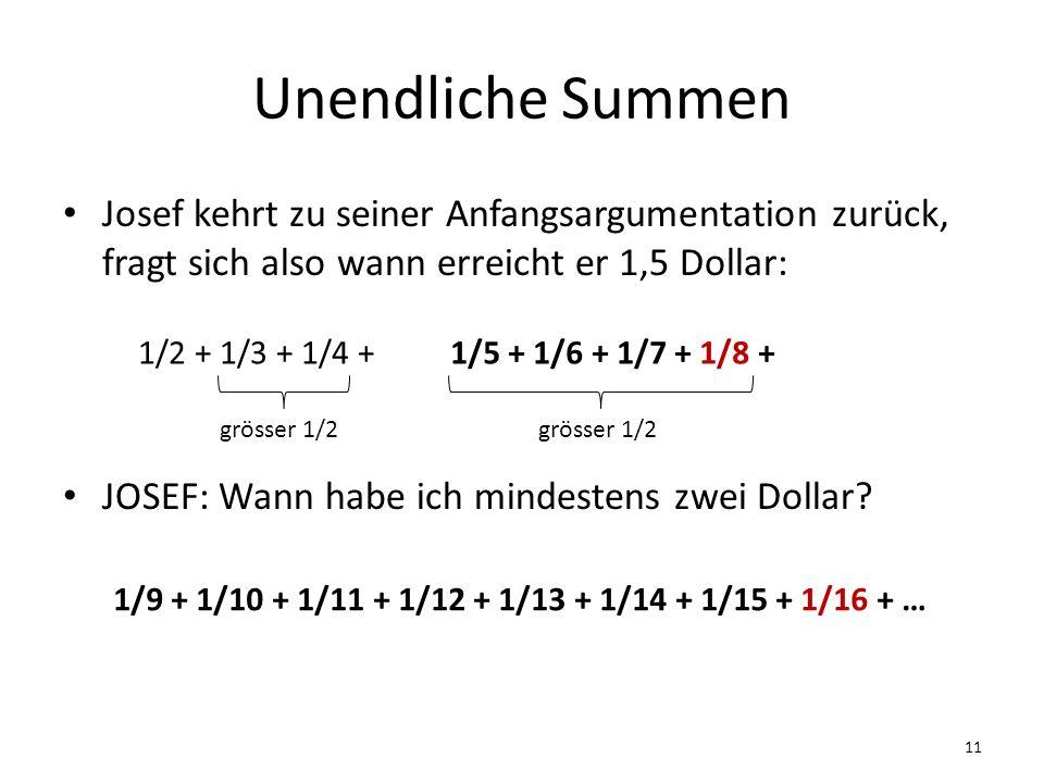 Unendliche Summen Josef kehrt zu seiner Anfangsargumentation zurück, fragt sich also wann erreicht er 1,5 Dollar: JOSEF: Wann habe ich mindestens zwei Dollar.