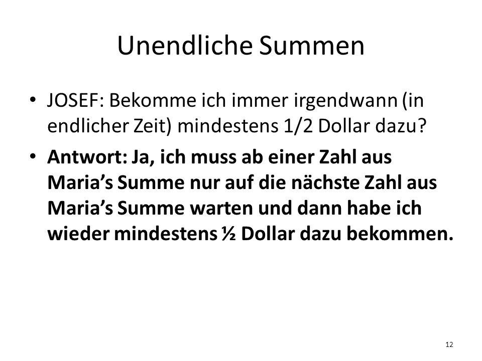 Unendliche Summen JOSEF: Bekomme ich immer irgendwann (in endlicher Zeit) mindestens 1/2 Dollar dazu.