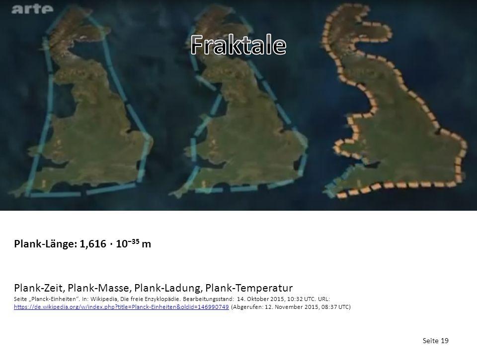 """Seite 19 Plank-Länge: 1,616 · 10 −35 m Plank-Zeit, Plank-Masse, Plank-Ladung, Plank-Temperatur Seite """"Planck-Einheiten ."""