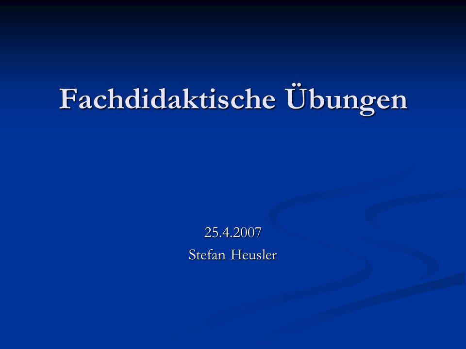 Fachdidaktische Übungen 25.4.2007 Stefan Heusler