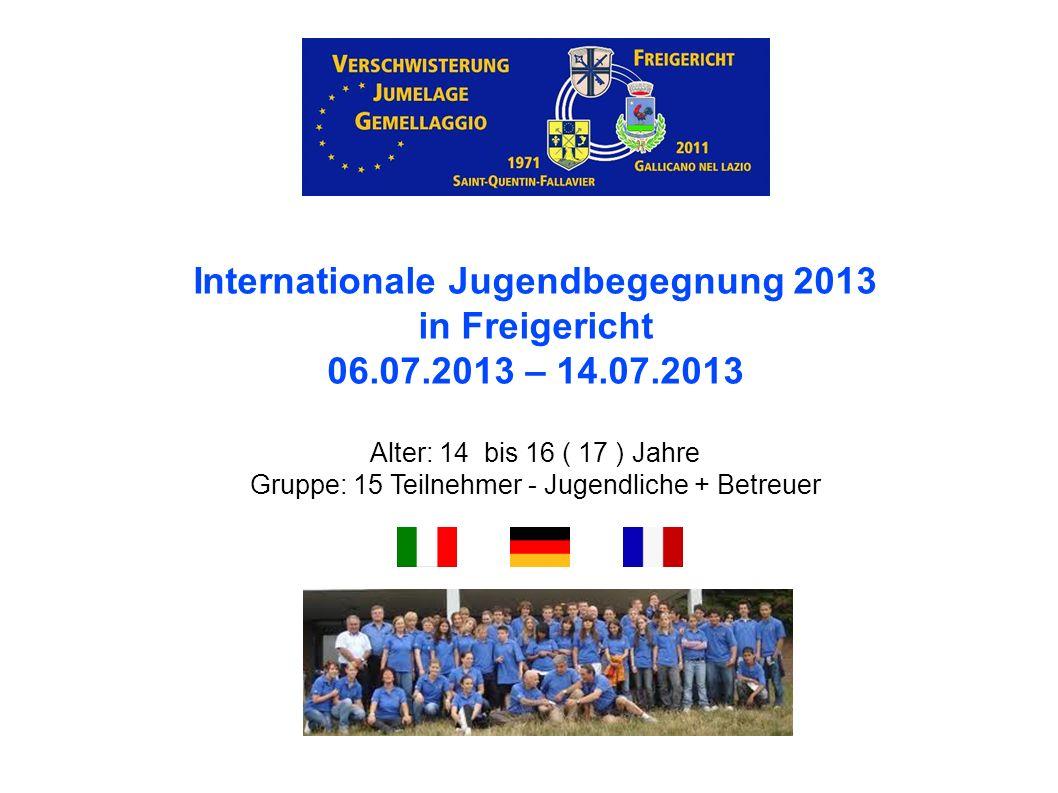 Internationale Jugendbegegnung 2013 in Freigericht 06.07.2013 – 14.07.2013 Alter: 14 bis 16 ( 17 ) Jahre Gruppe: 15 Teilnehmer - Jugendliche + Betreuer