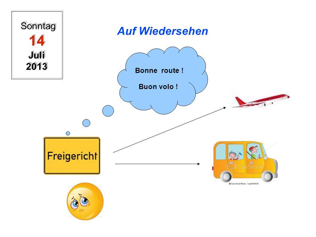 Sonntag 14 Juli 2013 Auf Wiedersehen Bonne route ! Buon volo !