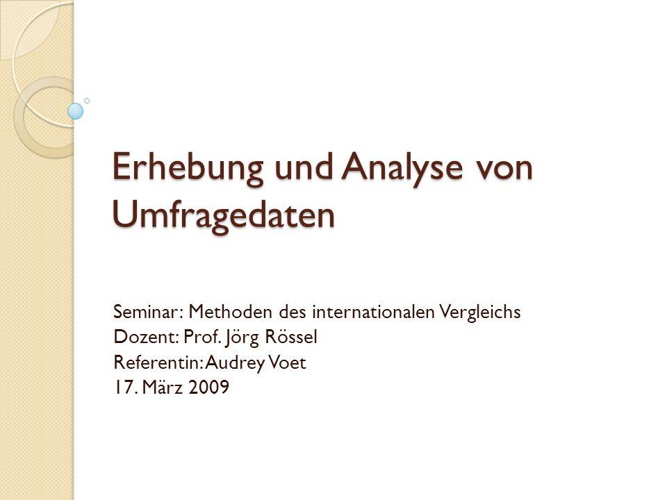 Erhebung und Analyse von Umfragedaten Seminar: Methoden des internationalen Vergleichs Dozent: Prof.