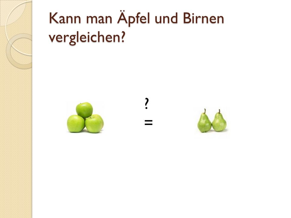 Kann man Äpfel und Birnen vergleichen? ?=?=