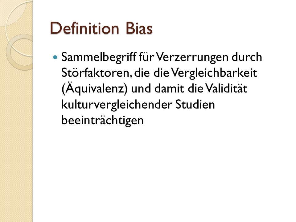 Definition Bias Sammelbegriff für Verzerrungen durch Störfaktoren, die die Vergleichbarkeit (Äquivalenz) und damit die Validität kulturvergleichender Studien beeinträchtigen