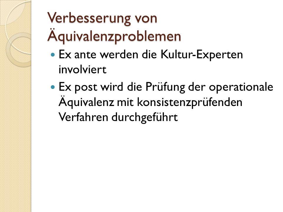 Verbesserung von Äquivalenzproblemen Ex ante werden die Kultur-Experten involviert Ex post wird die Prüfung der operationale Äquivalenz mit konsistenzprüfenden Verfahren durchgeführt
