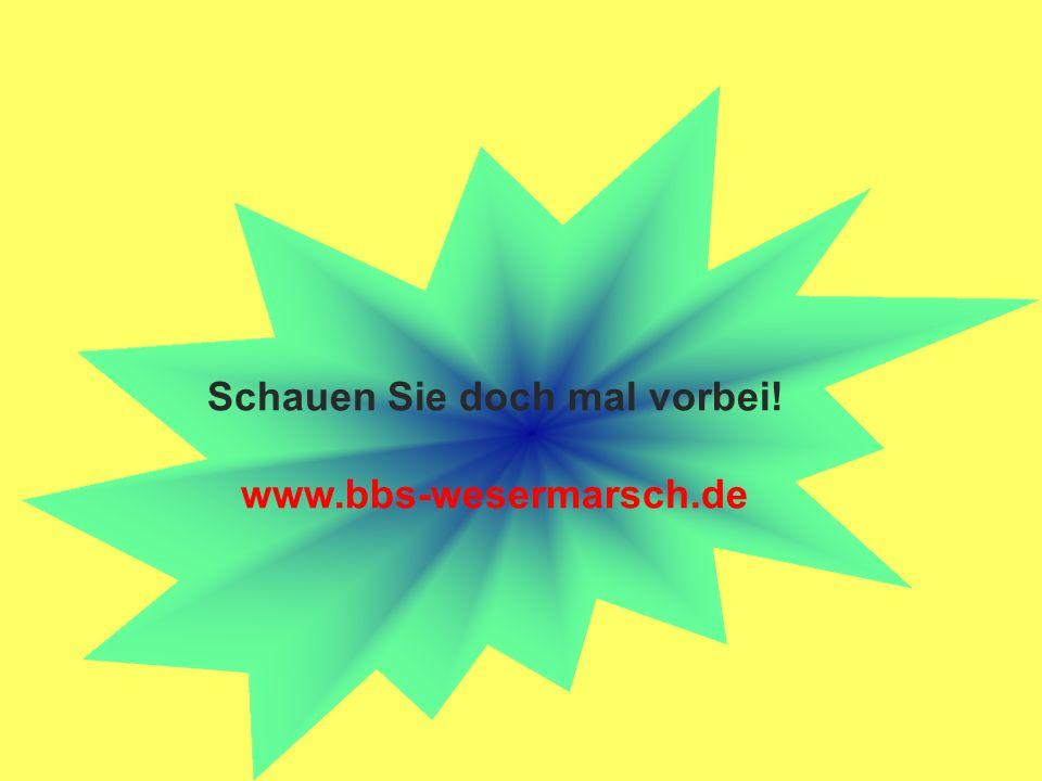 Schauen Sie doch mal vorbei! www.bbs-wesermarsch.de
