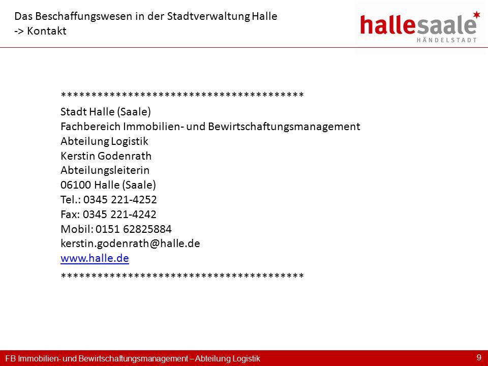 FB Immobilien- und Bewirtschaftungsmanagement – Abteilung Logistik 9 Das Beschaffungswesen in der Stadtverwaltung Halle -> Kontakt *******************