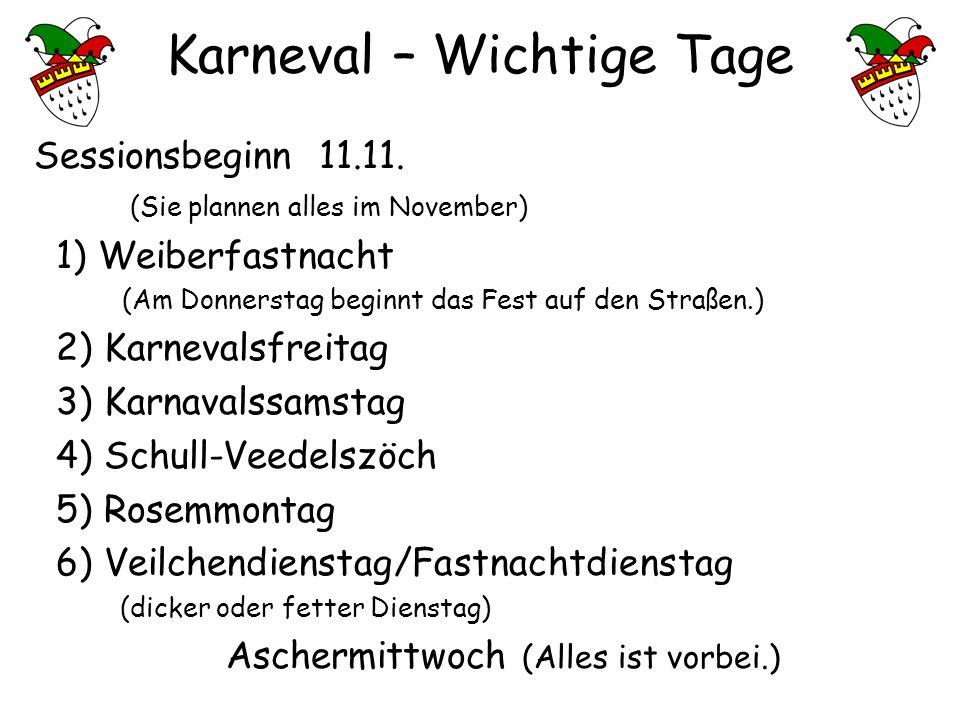 Karneval – Wichtige Tage Sessionsbeginn 11.11. (Sie plannen alles im November) 1) Weiberfastnacht (Am Donnerstag beginnt das Fest auf den Straßen.) 2)
