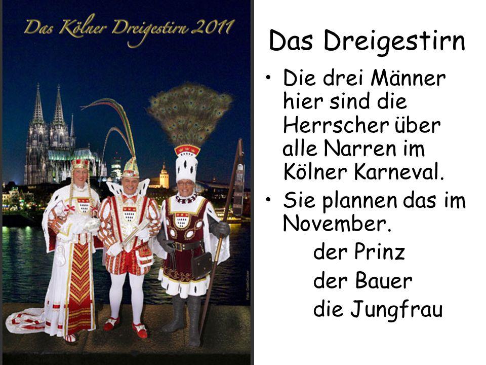 Das Dreigestirn Die drei Männer hier sind die Herrscher über alle Narren im Kölner Karneval.