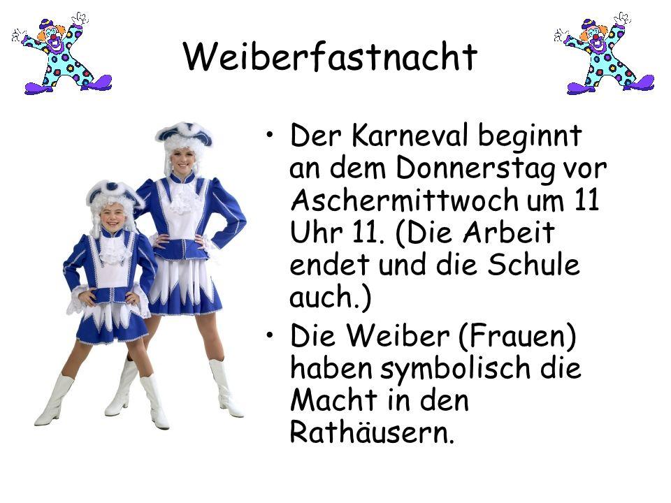 Der Karneval beginnt an dem Donnerstag vor Aschermittwoch um 11 Uhr 11.