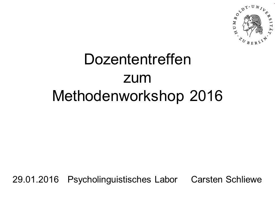 Dozententreffen zum Methodenworkshop 2016 29.01.2016Psycholinguistisches Labor Carsten Schliewe