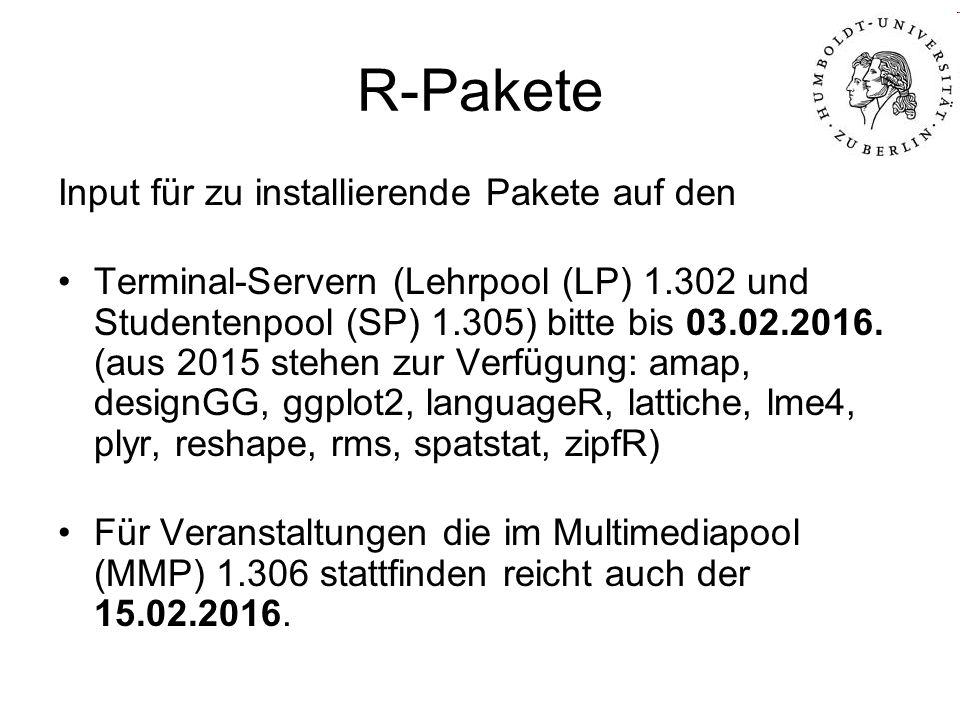 R-Pakete Input für zu installierende Pakete auf den Terminal-Servern (Lehrpool (LP) 1.302 und Studentenpool (SP) 1.305) bitte bis 03.02.2016. (aus 201