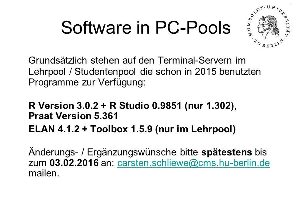 Software in PC-Pools Grundsätzlich stehen auf den Terminal-Servern im Lehrpool / Studentenpool die schon in 2015 benutzten Programme zur Verfügung: R Version 3.0.2 + R Studio 0.9851 (nur 1.302), Praat Version 5.361 ELAN 4.1.2 + Toolbox 1.5.9 (nur im Lehrpool) Änderungs- / Ergänzungswünsche bitte spätestens bis zum 03.02.2016 an: carsten.schliewe@cms.hu-berlin.de mailen.carsten.schliewe@cms.hu-berlin.de