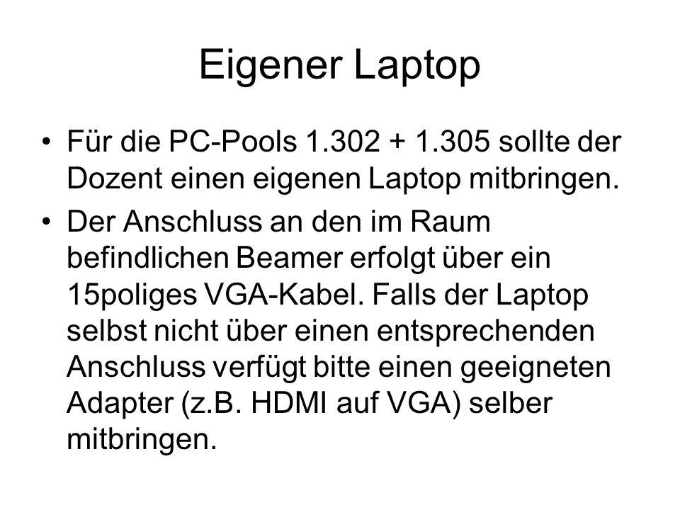 Eigener Laptop Für die PC-Pools 1.302 + 1.305 sollte der Dozent einen eigenen Laptop mitbringen. Der Anschluss an den im Raum befindlichen Beamer erfo