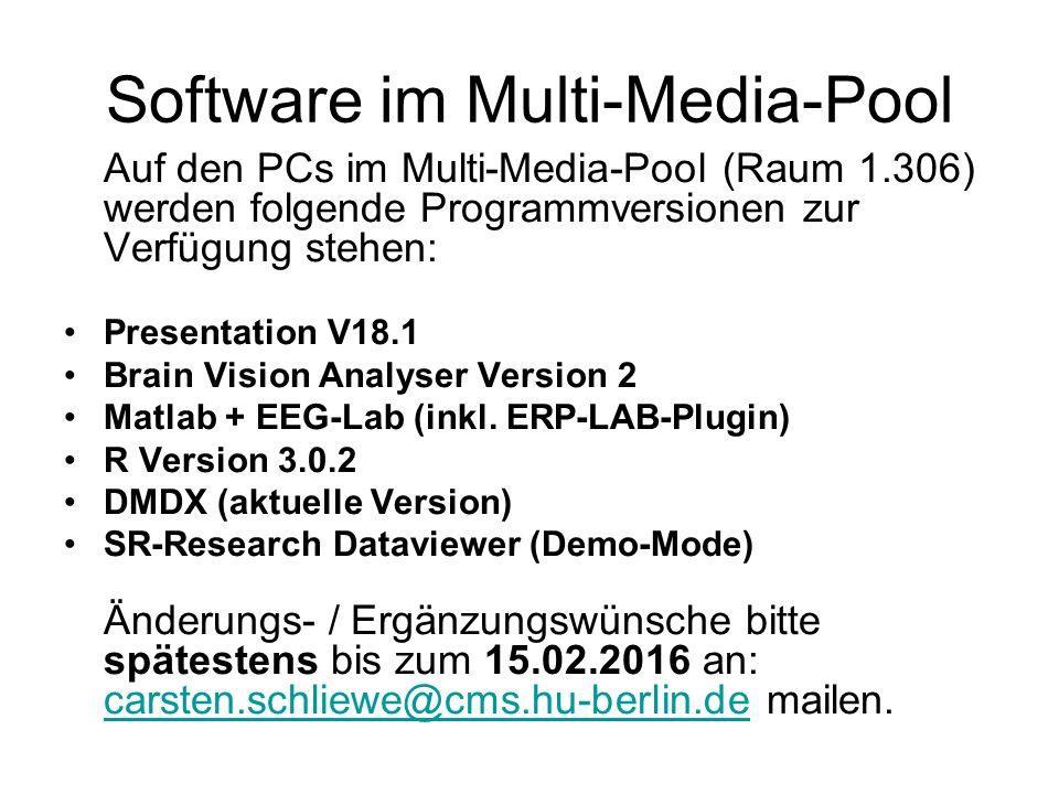 Software im Multi-Media-Pool Auf den PCs im Multi-Media-Pool (Raum 1.306) werden folgende Programmversionen zur Verfügung stehen: Presentation V18.1 Brain Vision Analyser Version 2 Matlab + EEG-Lab (inkl.