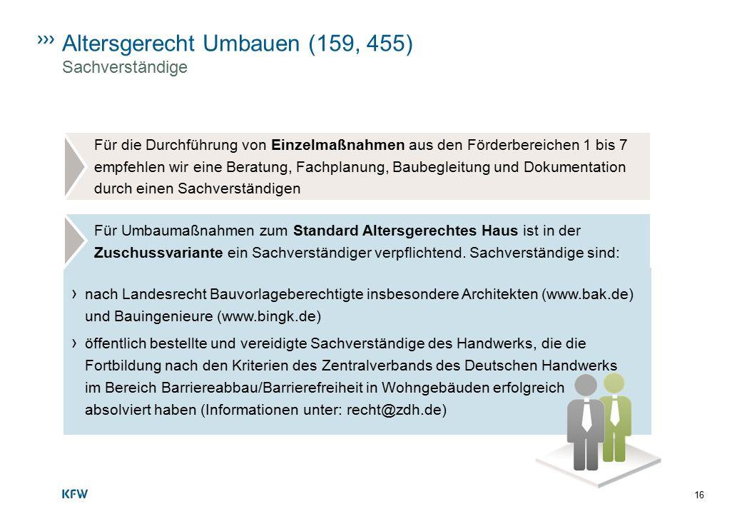 16 Altersgerecht Umbauen (159, 455) Sachverständige Für die Durchführung von Einzelmaßnahmen aus den Förderbereichen 1 bis 7 empfehlen wir eine Beratu