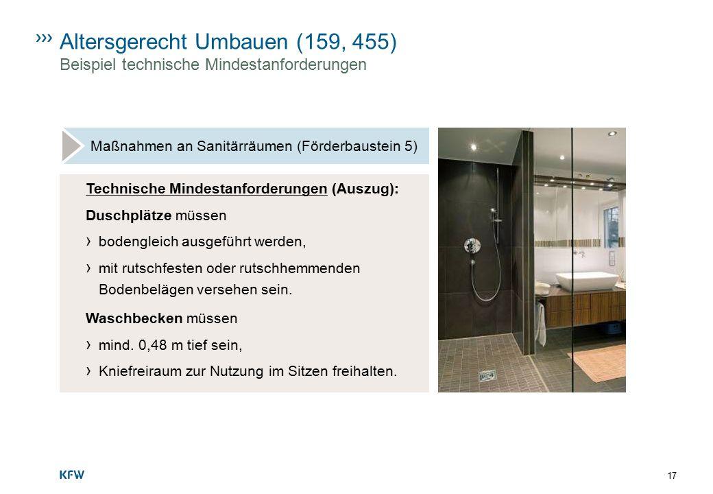 17 Altersgerecht Umbauen (159, 455) Beispiel technische Mindestanforderungen Maßnahmen an Sanitärräumen (Förderbaustein 5) Technische Mindestanforderu