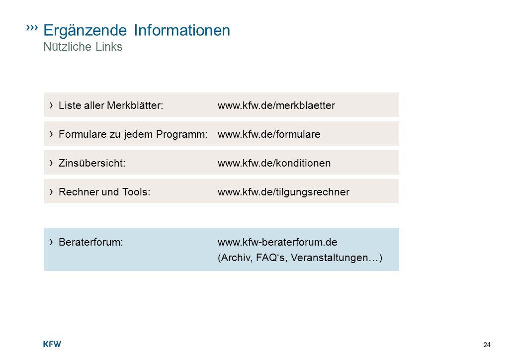 24 Ergänzende Informationen Nützliche Links › Liste aller Merkblätter: www.kfw.de/merkblaetter › Zinsübersicht: www.kfw.de/konditionen › Formulare zu