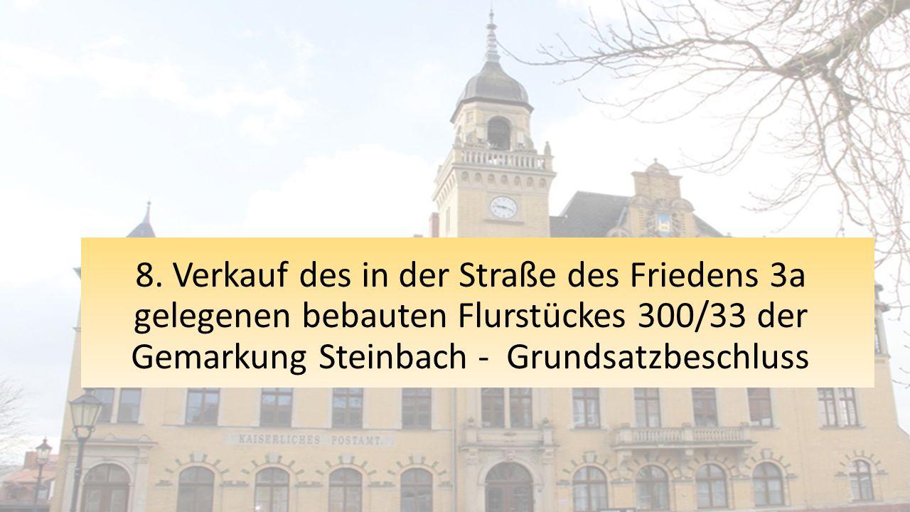 8. Verkauf des in der Straße des Friedens 3a gelegenen bebauten Flurstückes 300/33 der Gemarkung Steinbach - Grundsatzbeschluss