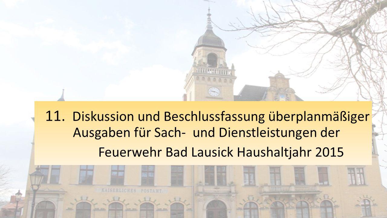 11. Diskussion und Beschlussfassung überplanmäßiger Ausgaben für Sach- und Dienstleistungen der Feuerwehr Bad Lausick Haushaltjahr 2015