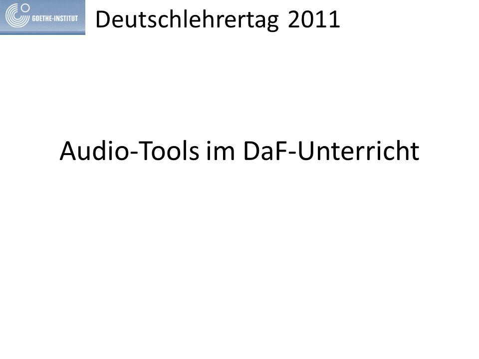 Audio-Tools im DaF-Unterricht Deutschlehrertag 2011