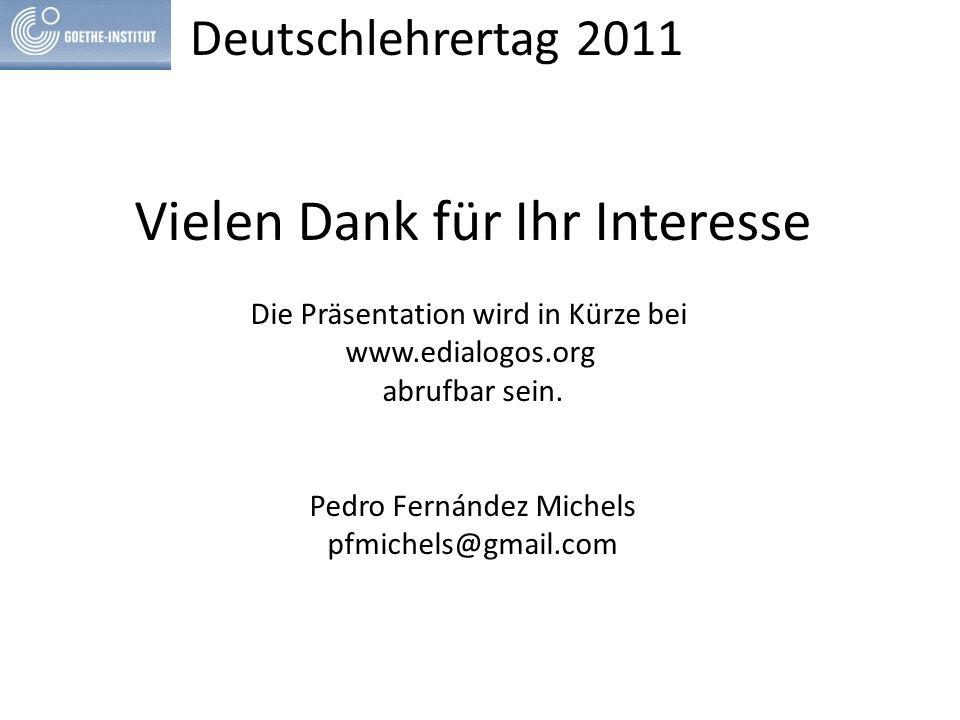 Deutschlehrertag 2011 Vielen Dank für Ihr Interesse Die Präsentation wird in Kürze bei www.edialogos.org abrufbar sein.
