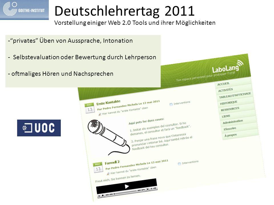 Deutschlehrertag 2011 Vorstellung einiger Web 2.0 Tools und ihrer Möglichkeiten - mündliche asynchrone Kommunikation - Interviews, Debatten - Aussprachevorgaben, Co-Evaluation