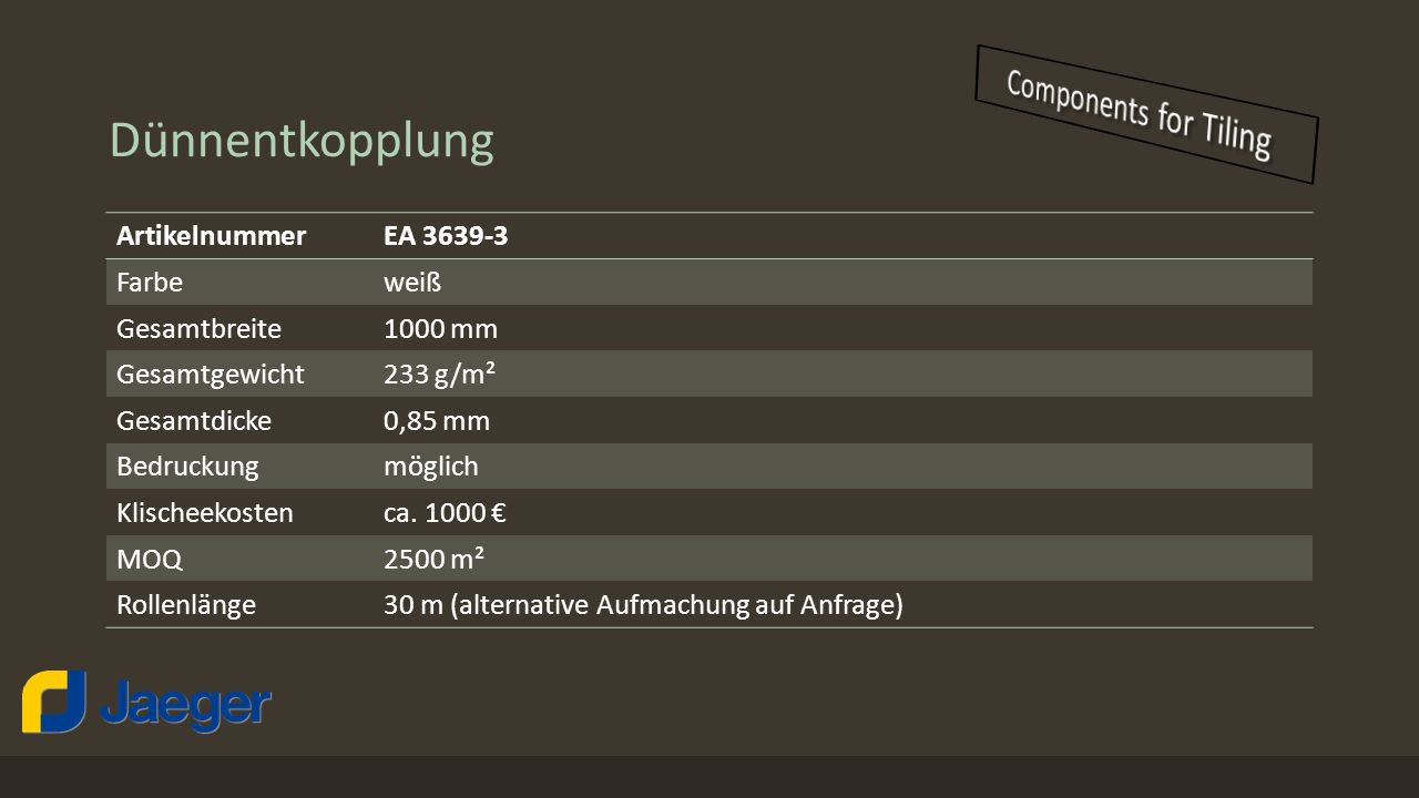 Dünnentkopplung ArtikelnummerEA 3639-3 Farbeweiß Gesamtbreite1000 mm Gesamtgewicht233 g/m² Gesamtdicke0,85 mm Bedruckungmöglich Klischeekostenca. 1000