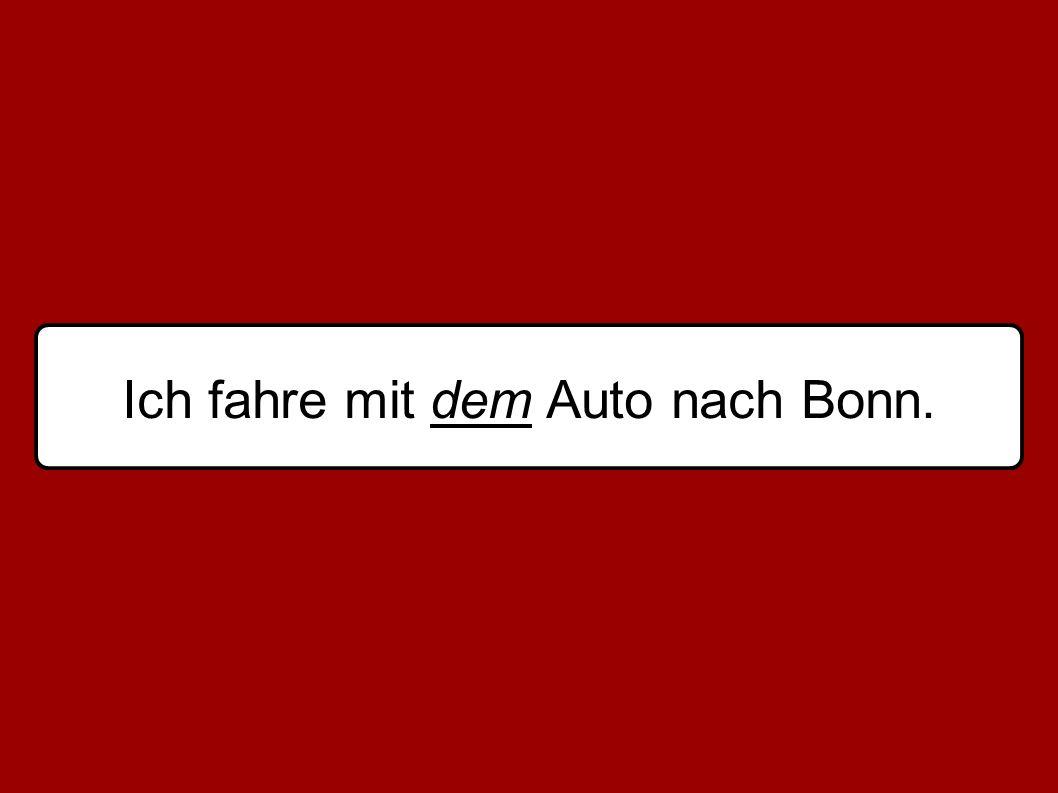 Ich fahre mit dem Auto nach Bonn.
