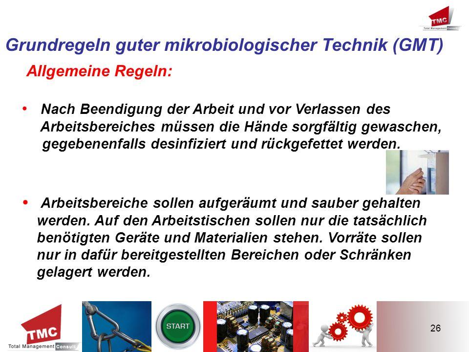 26 Grundregeln guter mikrobiologischer Technik (GMT) Allgemeine Regeln: Nach Beendigung der Arbeit und vor Verlassen des Arbeitsbereiches müssen die H