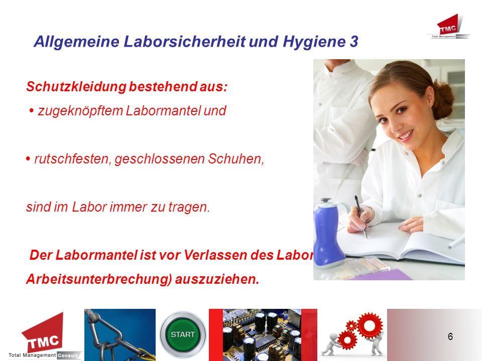 6 Allgemeine Laborsicherheit und Hygiene 3 Schutzkleidung bestehend aus: zugeknöpftem Labormantel und rutschfesten, geschlossenen Schuhen, sind im Lab