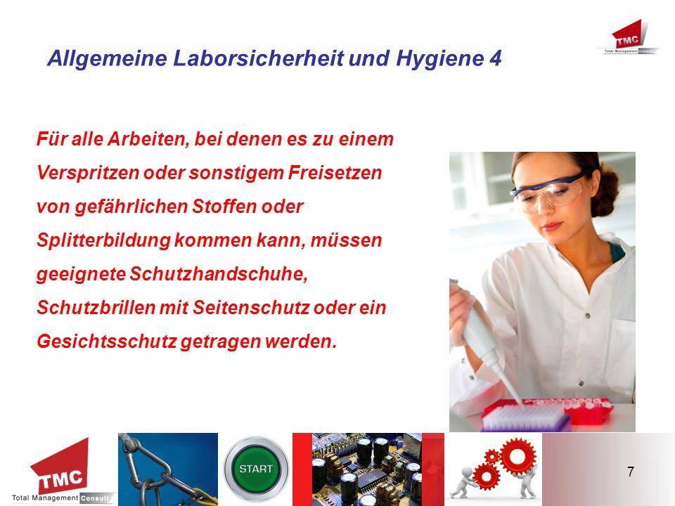 7 Allgemeine Laborsicherheit und Hygiene 4 Für alle Arbeiten, bei denen es zu einem Verspritzen oder sonstigem Freisetzen von gefährlichen Stoffen ode