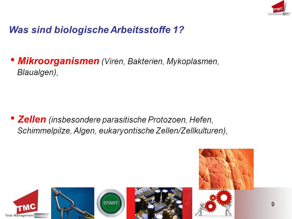 9 Was sind biologische Arbeitsstoffe 1? Mikroorganismen (Viren, Bakterien, Mykoplasmen, Blaualgen), Zellen (insbesondere parasitische Protozoen, Hefen