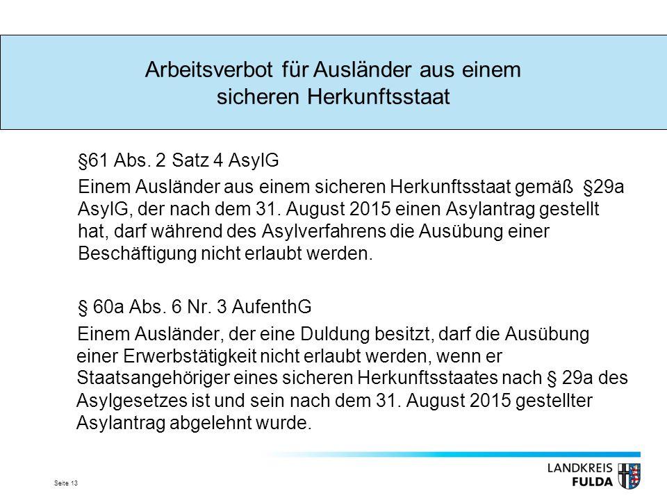 Seite 13 §61 Abs. 2 Satz 4 AsylG Einem Ausländer aus einem sicheren Herkunftsstaat gemäß §29a AsylG, der nach dem 31. August 2015 einen Asylantrag ges