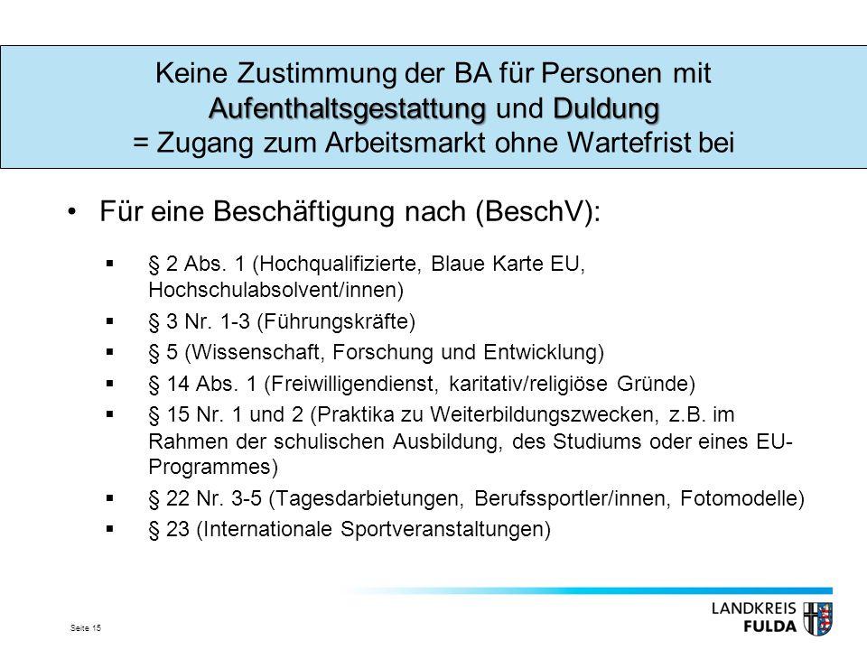 Seite 15 Für eine Beschäftigung nach (BeschV):  § 2 Abs. 1 (Hochqualifizierte, Blaue Karte EU, Hochschulabsolvent/innen)  § 3 Nr. 1-3 (Führungskräft
