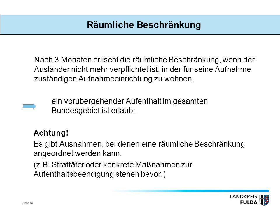 Seite 18 Nach 3 Monaten erlischt die räumliche Beschränkung, wenn der Ausländer nicht mehr verpflichtet ist, in der für seine Aufnahme zuständigen Auf