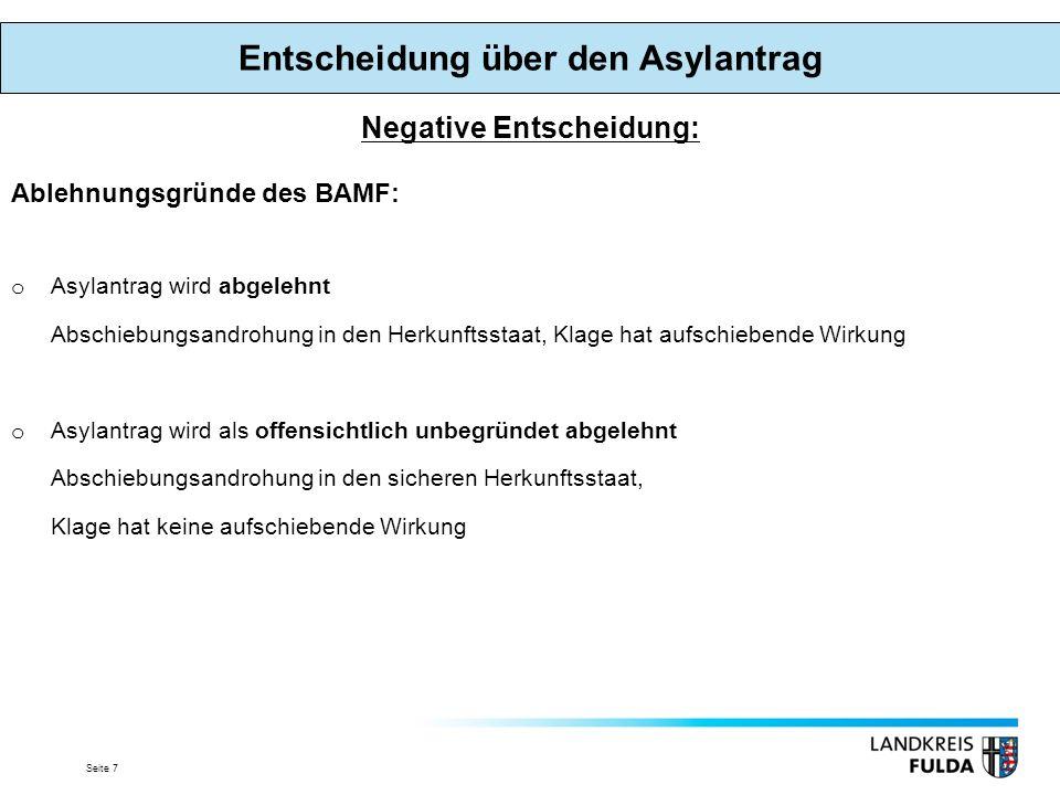 Seite 7 Negative Entscheidung: Ablehnungsgründe des BAMF: oAoAsylantrag wird abgelehnt Abschiebungsandrohung in den Herkunftsstaat, Klage hat aufschie