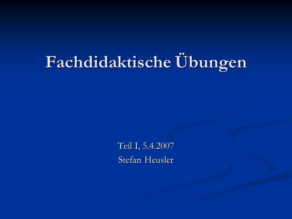 Fachdidaktische Übungen Teil I, 5.4.2007 Stefan Heusler