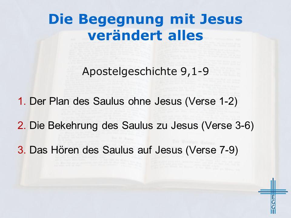 Die Begegnung mit Jesus verändert alles Apostelgeschichte 9,1-9 1.