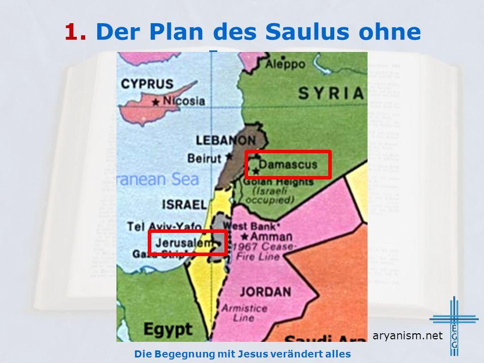 1. Der Plan des Saulus ohne Jesus Die Begegnung mit Jesus verändert alles aryanism.net