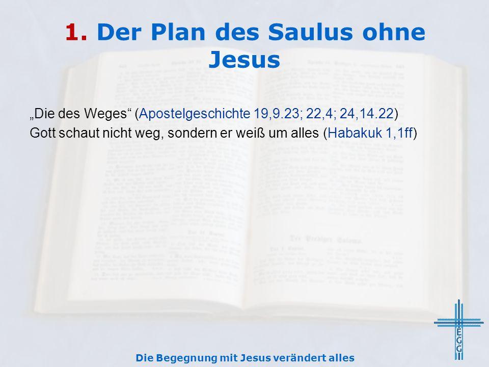 """1. Der Plan des Saulus ohne Jesus """"Die des Weges"""" (Apostelgeschichte 19,9.23; 22,4; 24,14.22) Gott schaut nicht weg, sondern er weiß um alles (Habakuk"""