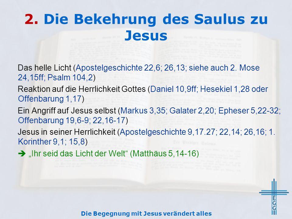 2. Die Bekehrung des Saulus zu Jesus Das helle Licht (Apostelgeschichte 22,6; 26,13; siehe auch 2.