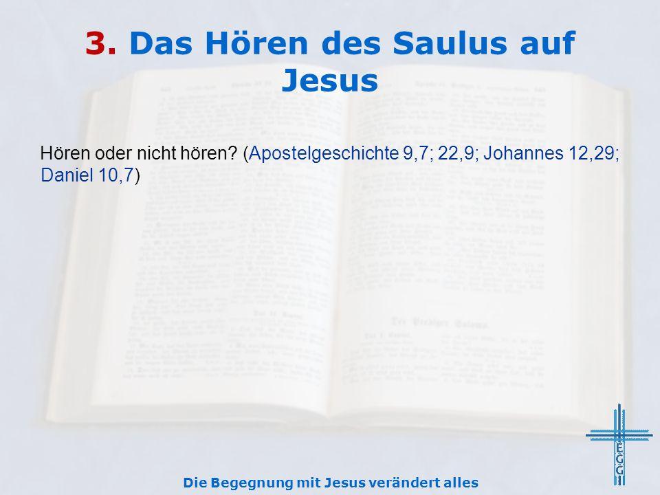 3. Das Hören des Saulus auf Jesus Hören oder nicht hören.