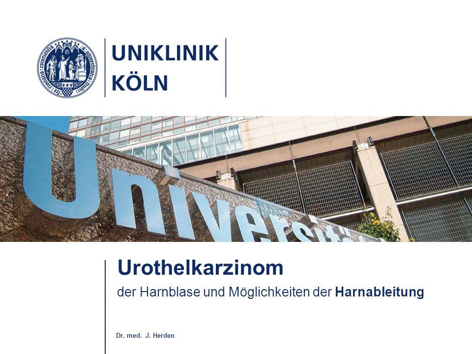 Dr. med. J. Herden Urothelkarzinom der Harnblase und Möglichkeiten der Harnableitung