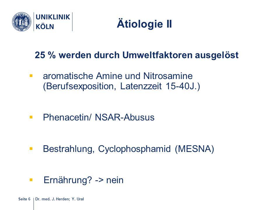 Dr. med. J. Herden; Y. UralSeite 6  aromatische Amine und Nitrosamine (Berufsexposition, Latenzzeit 15-40J.)  Phenacetin/ NSAR-Abusus  Bestrahlung,