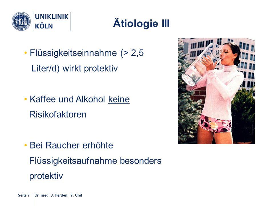 Dr. med. J. Herden; Y. UralSeite 7 Flüssigkeitseinnahme (> 2,5 Liter/d) wirkt protektiv Kaffee und Alkohol keine Risikofaktoren Bei Raucher erhöhte Fl